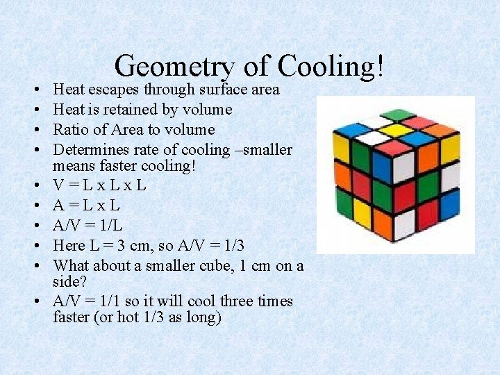 • • • Geometry of Cooling! Heat escapes through surface area Heat is