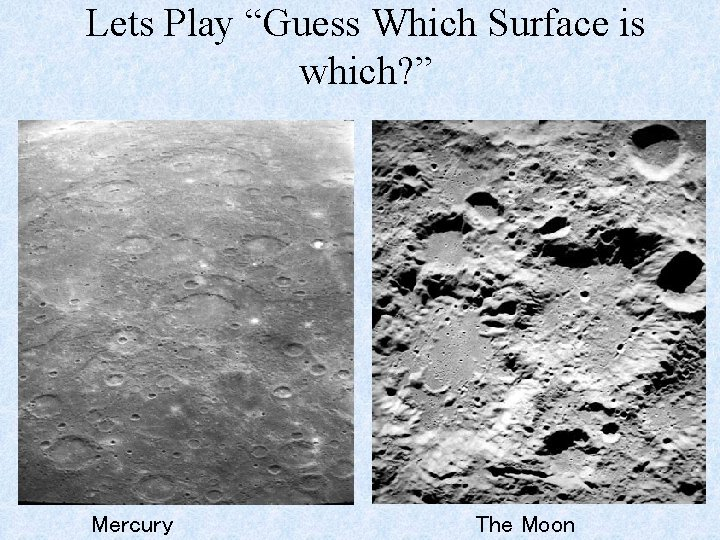 """Lets Play """"Guess Which Surface is which? """" Mercury The Moon"""