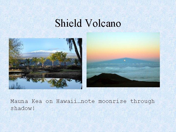 Shield Volcano Mauna Kea on Hawaii…note moonrise through shadow!