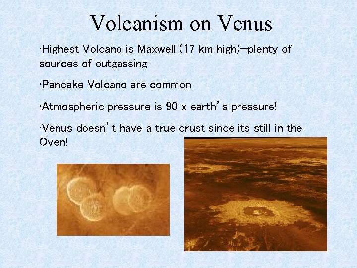 Volcanism on Venus • Highest Volcano is Maxwell (17 km high)—plenty of sources of