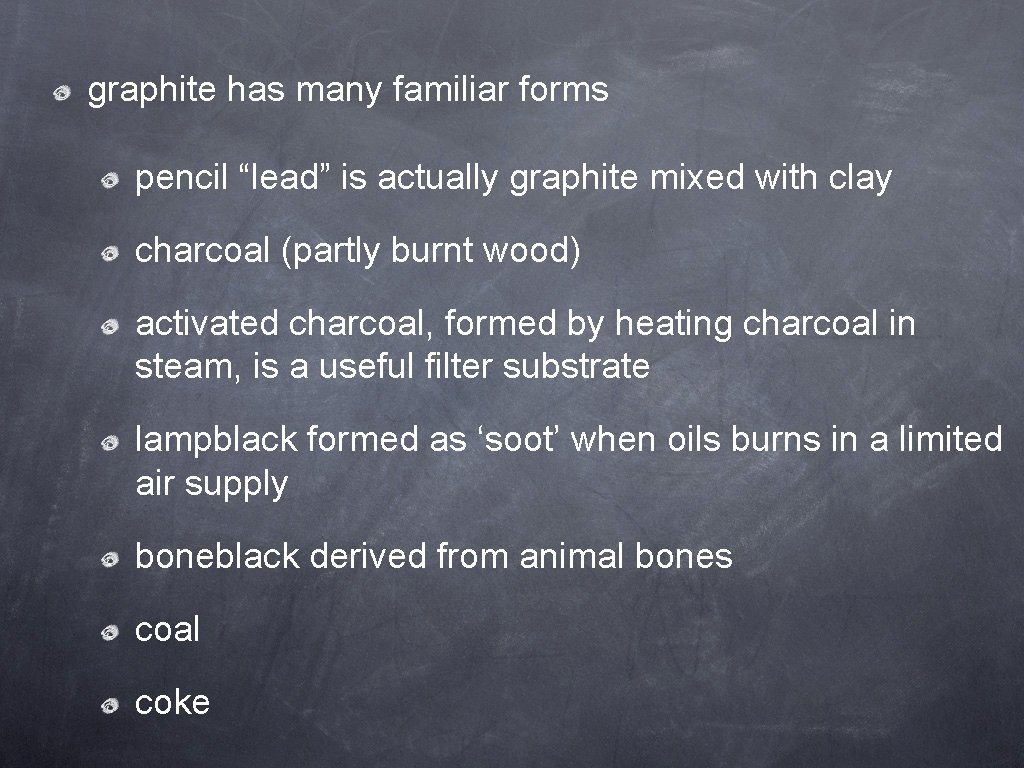 """graphite has many familiar forms pencil """"lead"""" is actually graphite mixed with clay charcoal"""