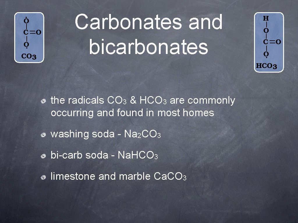 Carbonates and bicarbonates the radicals CO 3 & HCO 3 are commonly occurring and