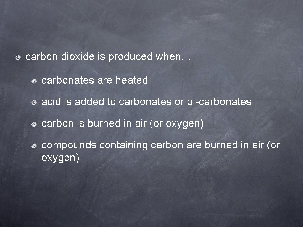 carbon dioxide is produced when… carbonates are heated acid is added to carbonates or