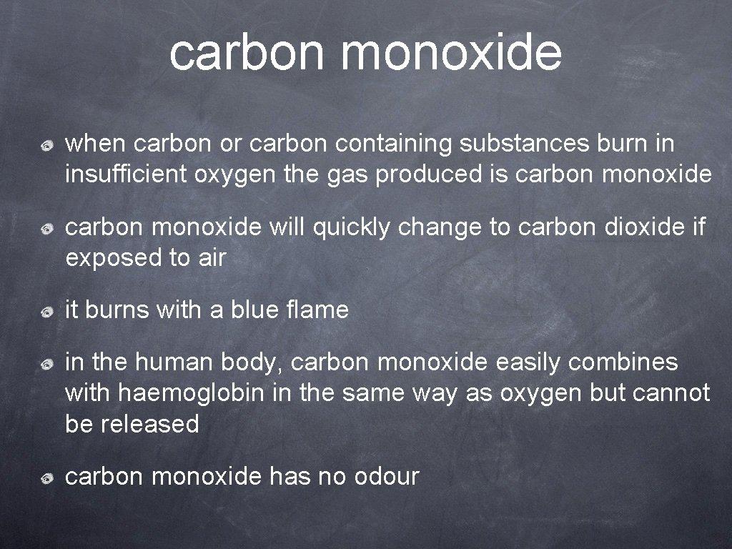 carbon monoxide when carbon or carbon containing substances burn in insufficient oxygen the gas