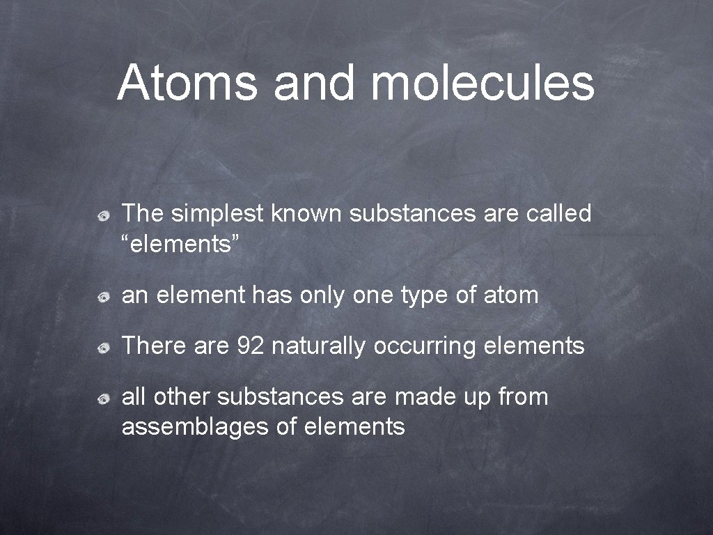 """Atoms and molecules The simplest known substances are called """"elements"""" an element has only"""