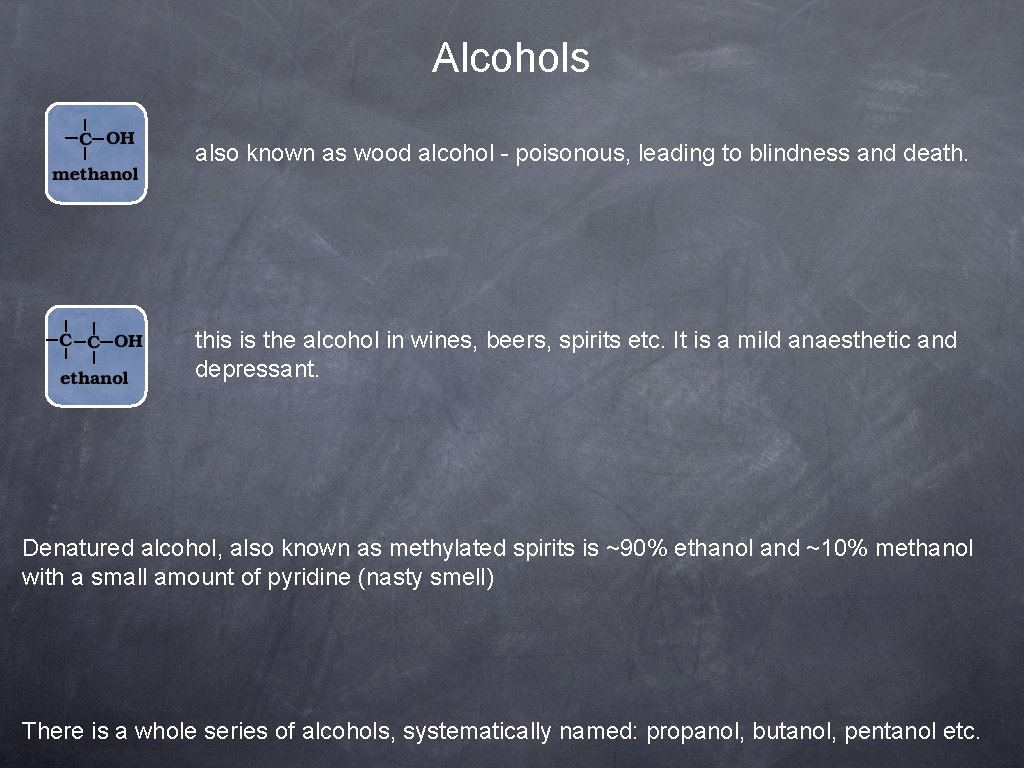 Alcohols also known as wood alcohol - poisonous, leading to blindness and death. this