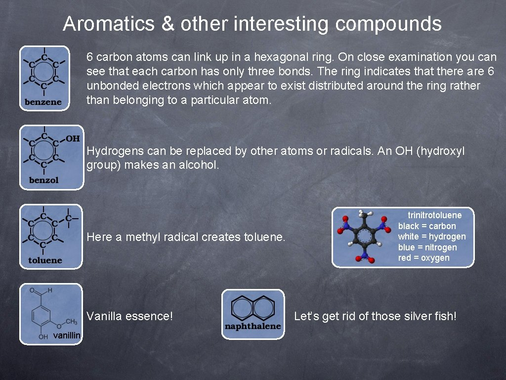 Aromatics & other interesting compounds 6 carbon atoms can link up in a hexagonal