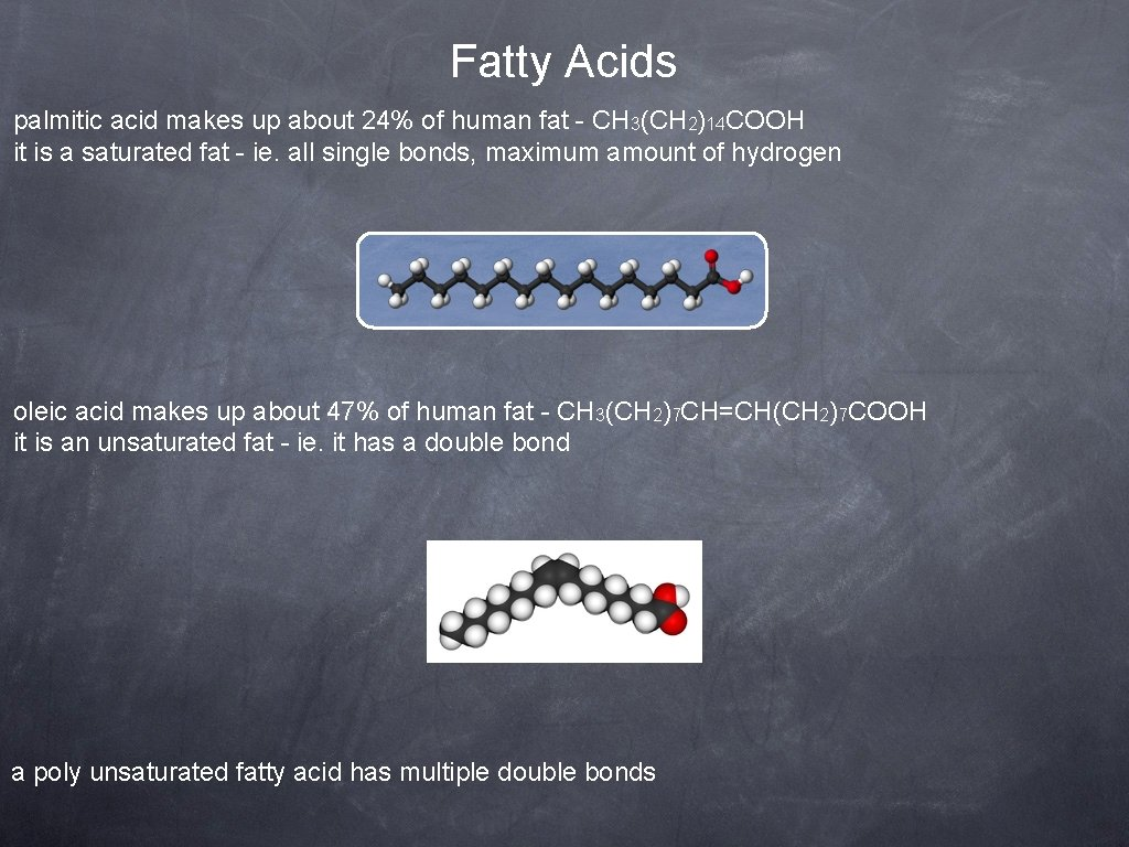 Fatty Acids palmitic acid makes up about 24% of human fat - CH 3(CH