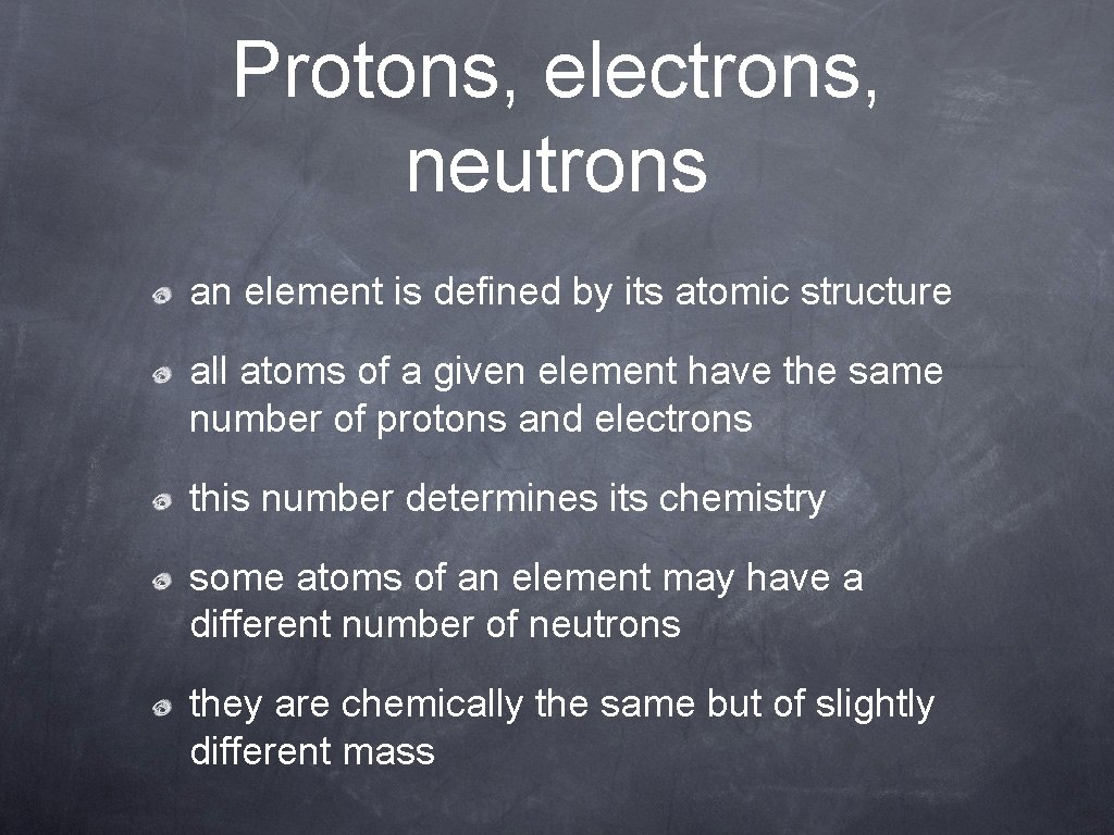 Protons, electrons, neutrons an element is defined by its atomic structure all atoms of