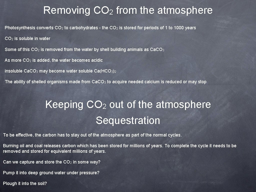 Removing CO 2 from the atmosphere Photosynthesis converts CO 2 to carbohydrates - the