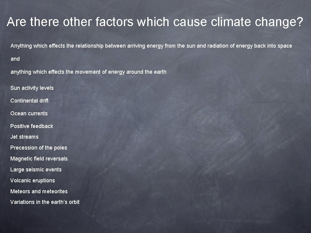 Are there other factors which cause climate change? Anything which effects the relationship between