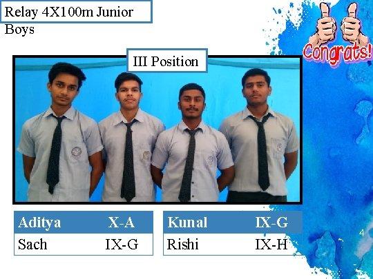 Relay 4 X 100 m Junior Boys III Position Aditya Sach X-A IX-G Kunal