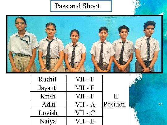 Pass and Shoot Rachit Jayant Krish Aditi Lovish Naiya VII - F VII -