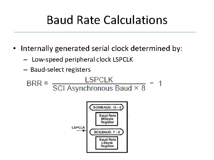 Baud Rate Calculations • Internally generated serial clock determined by: – Low-speed peripheral clock