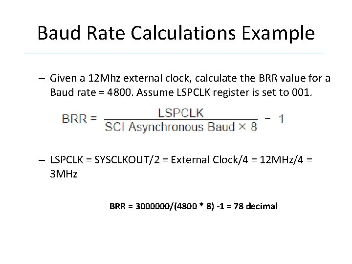 Baud Rate Calculations Example – Given a 12 Mhz external clock, calculate the BRR