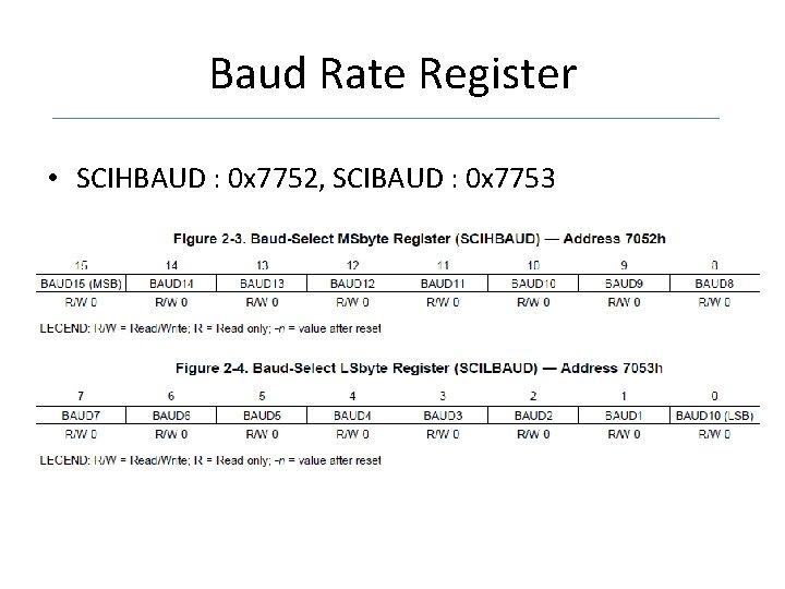 Baud Rate Register • SCIHBAUD : 0 x 7752, SCIBAUD : 0 x 7753