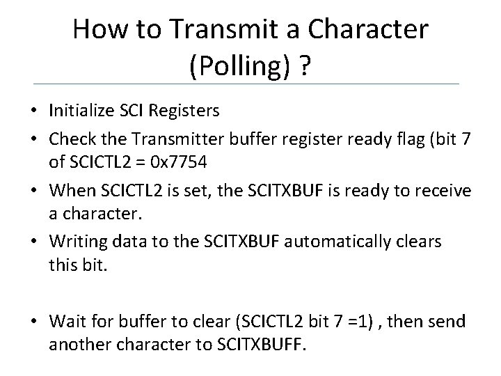 How to Transmit a Character (Polling) ? • Initialize SCI Registers • Check the