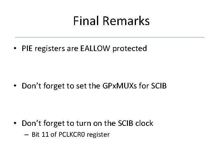 Final Remarks • PIE registers are EALLOW protected • Don't forget to set the