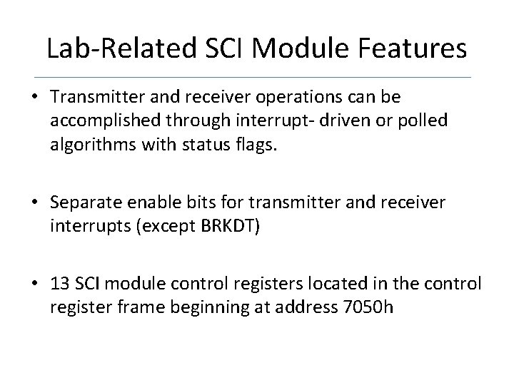 Lab-Related SCI Module Features • Transmitter and receiver operations can be accomplished through interrupt-