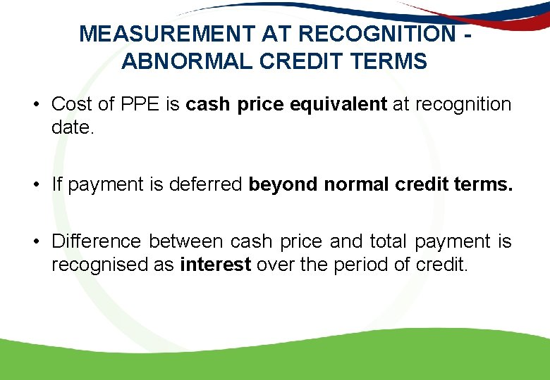 MEASUREMENT AT RECOGNITION - ABNORMAL CREDIT TERMS • Cost of PPE is cash price