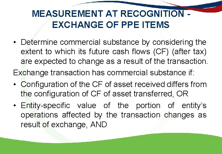 MEASUREMENT AT RECOGNITION - EXCHANGE OF PPE ITEMS • Determine commercial substance by considering
