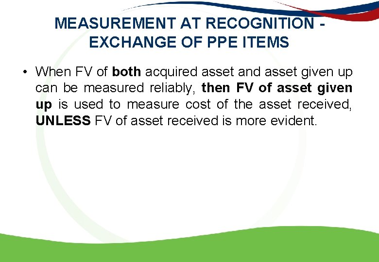 MEASUREMENT AT RECOGNITION - EXCHANGE OF PPE ITEMS • When FV of both acquired
