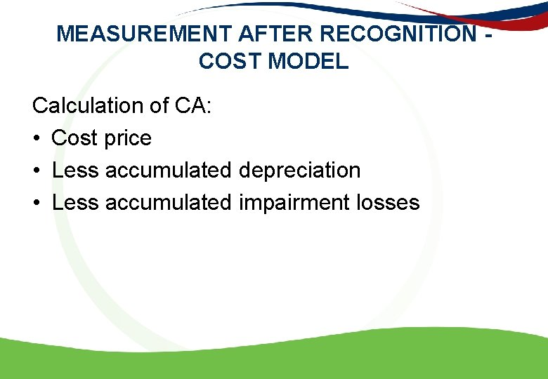 MEASUREMENT AFTER RECOGNITION - COST MODEL Calculation of CA: • Cost price • Less