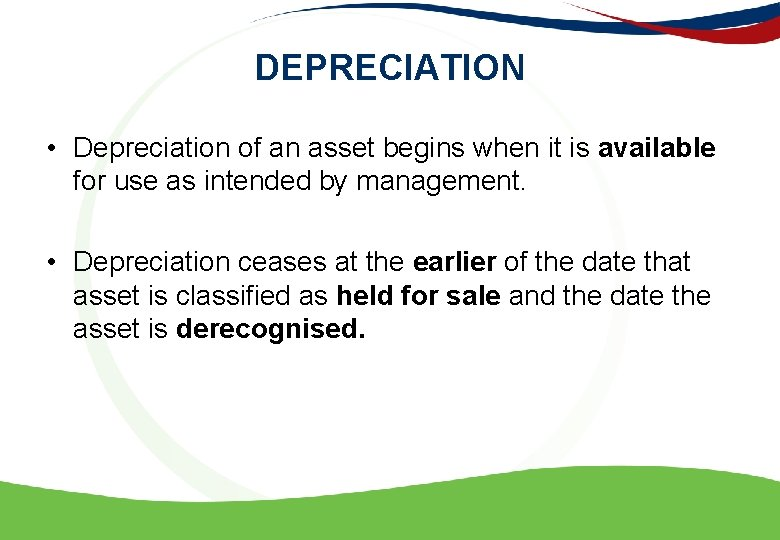 DEPRECIATION • Depreciation of an asset begins when it is available for use as