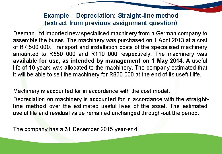 Example – Depreciation: Straight-line method (extract from previous assignment question) Deeman Ltd imported new