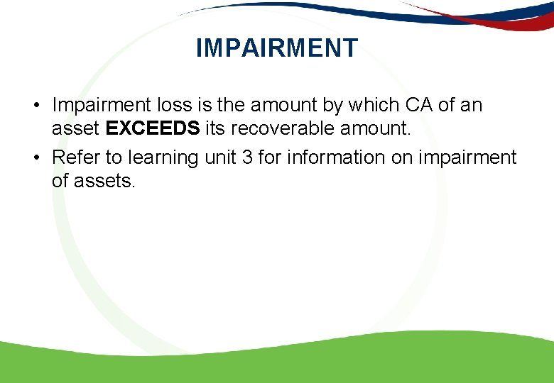 IMPAIRMENT • Impairment loss is the amount by which CA of an asset EXCEEDS