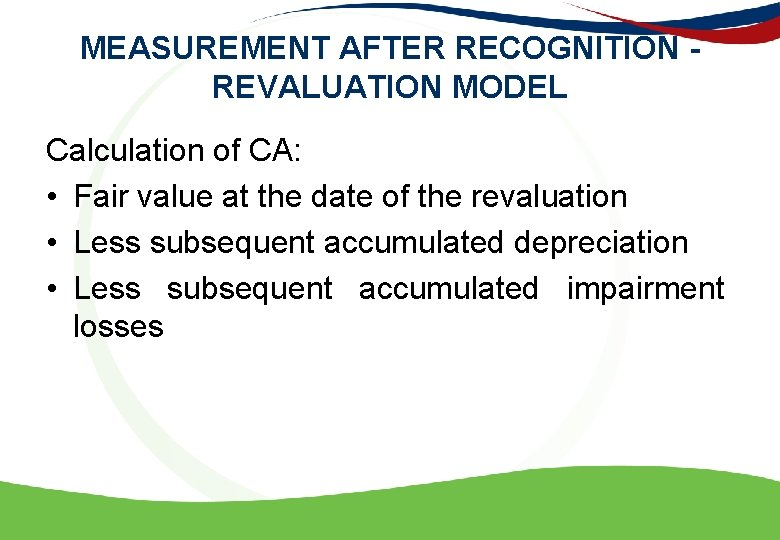 MEASUREMENT AFTER RECOGNITION - REVALUATION MODEL Calculation of CA: • Fair value at the