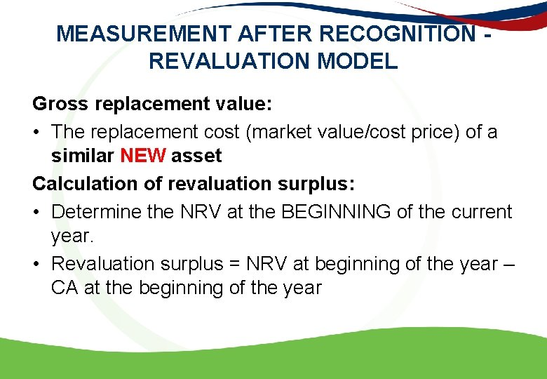 MEASUREMENT AFTER RECOGNITION - REVALUATION MODEL Gross replacement value: • The replacement cost (market