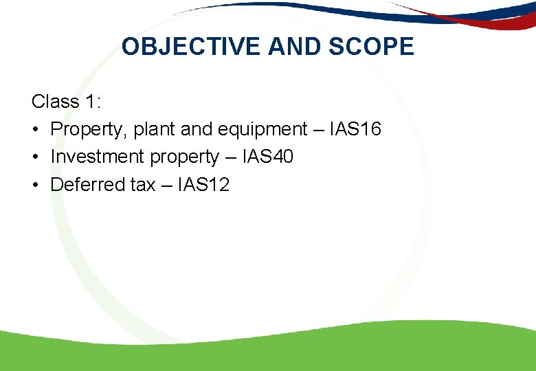 OBJECTIVE AND SCOPE Class 1: • Property, plant and equipment – IAS 16 •