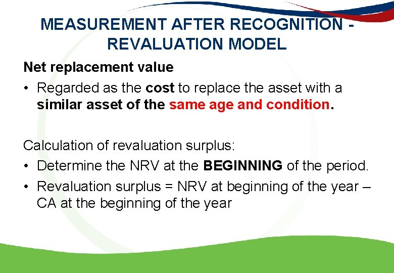 MEASUREMENT AFTER RECOGNITION - REVALUATION MODEL Net replacement value • Regarded as the cost