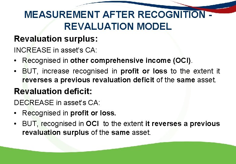 MEASUREMENT AFTER RECOGNITION - REVALUATION MODEL Revaluation surplus: INCREASE in asset's CA: • Recognised