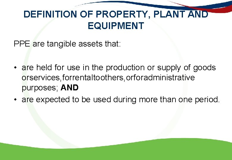 DEFINITION OF PROPERTY, PLANT AND EQUIPMENT PPE are tangible assets that: • are held