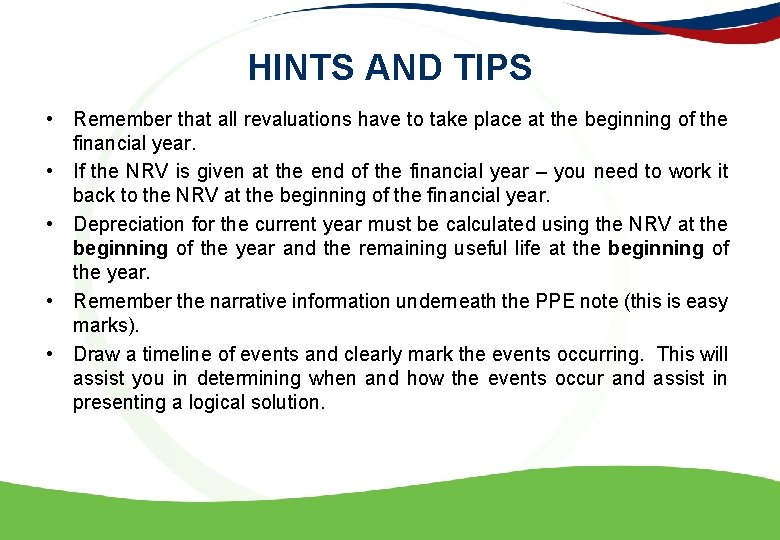 HINTS AND TIPS • Remember that all revaluations have to take place at the
