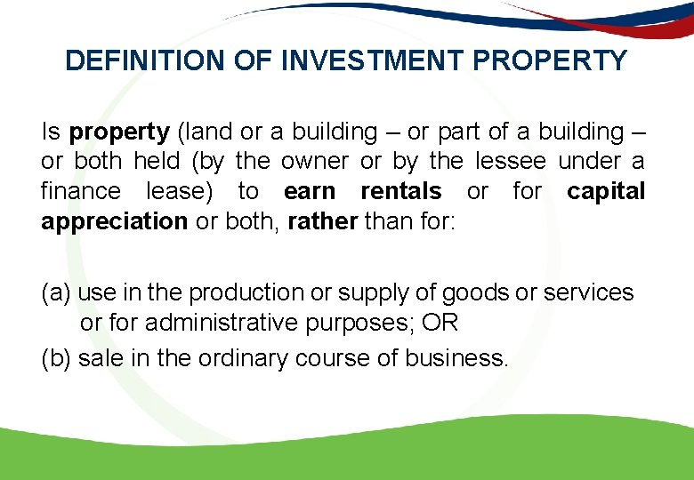 DEFINITION OF INVESTMENT PROPERTY Is property (land or a building – or part of