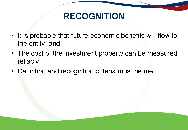 RECOGNITION • It is probable that future economic benefits will flow to the entity;