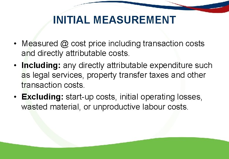 INITIAL MEASUREMENT • Measured @ cost price including transaction costs and directly attributable costs.