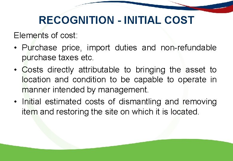 RECOGNITION - INITIAL COST Elements of cost: • Purchase price, import duties and non-refundable