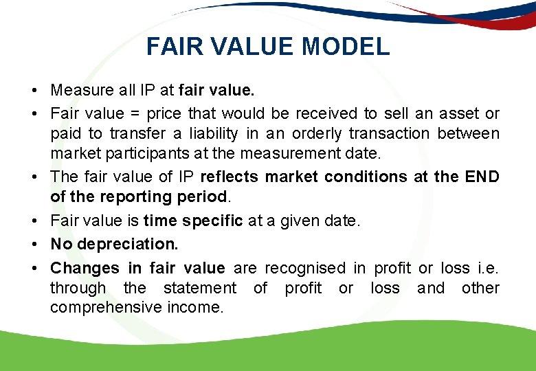 FAIR VALUE MODEL • Measure all IP at fair value. • Fair value =