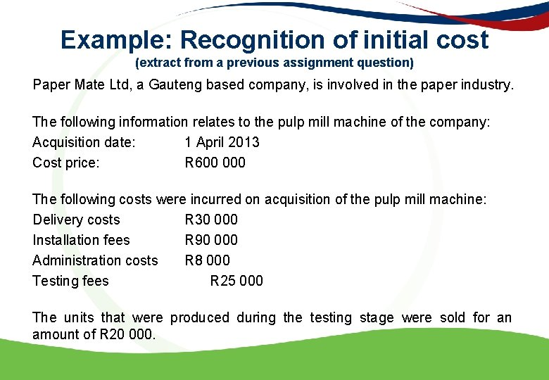 Example: Recognition of initial cost (extract from a previous assignment question) Paper Mate Ltd,