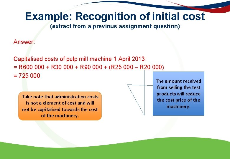 Example: Recognition of initial cost (extract from a previous assignment question) Answer: Capitalised costs