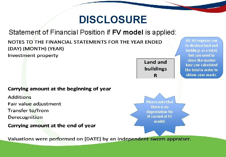 DISCLOSURE Statement of Financial Position if FV model is applied: IAS 40 requires you