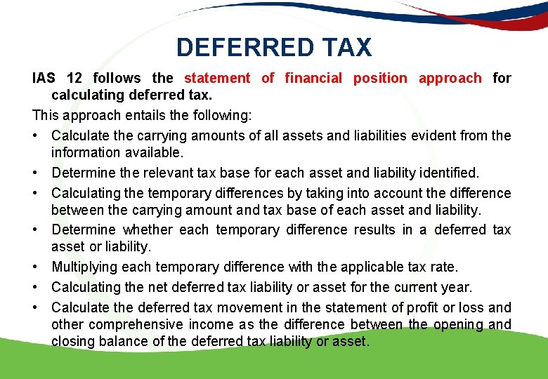 DEFERRED TAX IAS 12 follows the statement of financial position approach for calculating deferred