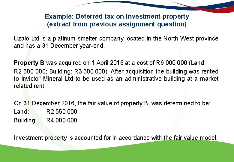 Example: Deferred tax on Investment property (extract from previous assignment question) Uzalo Ltd is