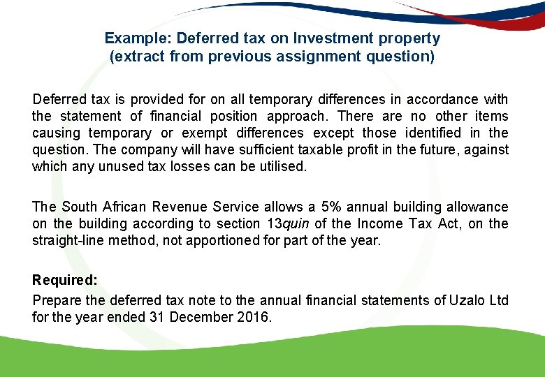 Example: Deferred tax on Investment property (extract from previous assignment question) Deferred tax is