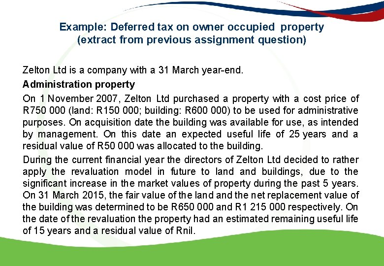 Example: Deferred tax on owner occupied property (extract from previous assignment question) Zelton Ltd