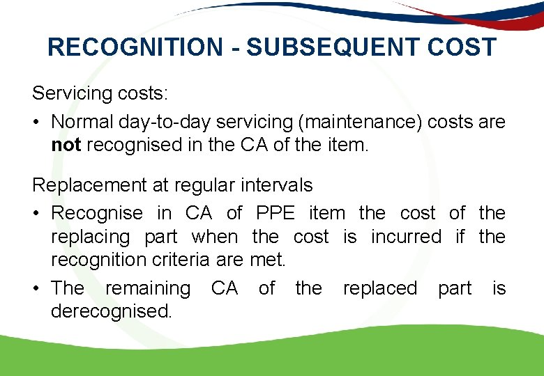 RECOGNITION - SUBSEQUENT COST Servicing costs: • Normal day-to-day servicing (maintenance) costs are not